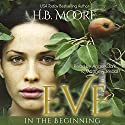 Eve: In the Beginning Audiobook by H. B. Moore Narrated by Angel Clark, Matthew Josdal