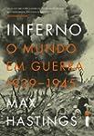 Inferno: O mundo em guerra 1939-1945...