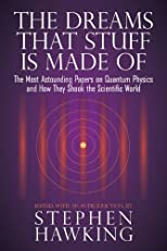 The Dreams That Stuff Is Made Of: The Most Astounding Papers of Quantum Physics--and How They Shook the Scientific World