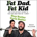 Fat Dad, Fat Kid Audiobook by Shay Butler, Gavin Butler Narrated by Shay Butler, Gavin Butler