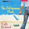 The Pollyanna Plan Audiobook by Talli Roland Narrated by Heather Wilds