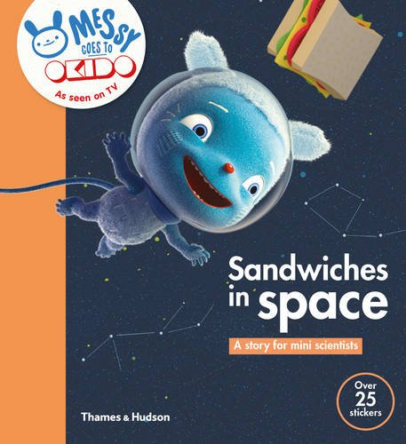 Sandwiches in Space: A Story for Mini Scientists (Messy Goes to Okido)
