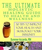img - for The Ultimate Holistic Healing Guide To Health And Wellness: 50 Holistic Healing Tips To Supercharge Your Health book / textbook / text book
