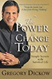 The Power to Change Today: Simple Secrets to the Satisfied Life