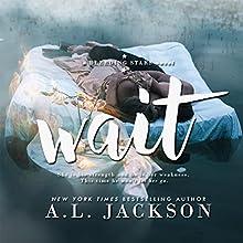 Wait: A Bleeding Stars Stand-Alone Novel Audiobook by A.L. Jackson Narrated by Zachary Webber, Andi Arndt