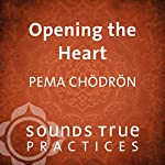 Opening the Heart | Pema Chodron