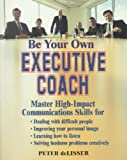 img - for Be Your Own Executive Coach: Master High-Impact Communications Skills: 1st (First) Edition book / textbook / text book