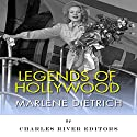 Legends of Hollywood: The Life and Legacy of Marlene Dietrich Audiobook by  Charles River Editors Narrated by Allison McKay