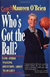 img - for Who's Got the Ball (and Other Nagging Questions About Team Life): A Player's Guide for Work Teams by Coach Maureen O'Brien (1995-04-28) book / textbook / text book