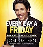 img - for Every Day a Friday: How to Be Happier 7 Days a Week Unabridged Edition by Osteen, Joel published by Faith Words (2011) Audio CD book / textbook / text book