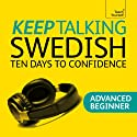 Keep Talking Swedish: Ten Days to Confidence Audiobook by Regina Harkin Narrated by  Teach Yourself Languages