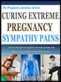 img - for CURING EXTREME PREGNANCY SYMPATHY PAINS: Discover The Signs And Symptoms Of Extreme Sympathy Pains, What Causes It, And What You Need To Do To Stop It (The Pregnancy Success Series Book 8) book / textbook / text book
