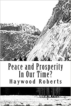 Peace And Prosperity In Our Time?: A Discussion Of The Global Financial Crisis, Risks Of Hyperinflation, Loss Of Civility, Compassion And Common ... And The Potential For Peace In The World.