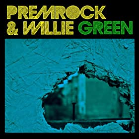 PremRock & Willie Green [Explicit]