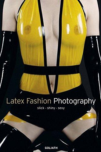 Latex Fashion Photography: Slick, Shiny, Sexy (English, French, Spanish, German and Italian Edition)