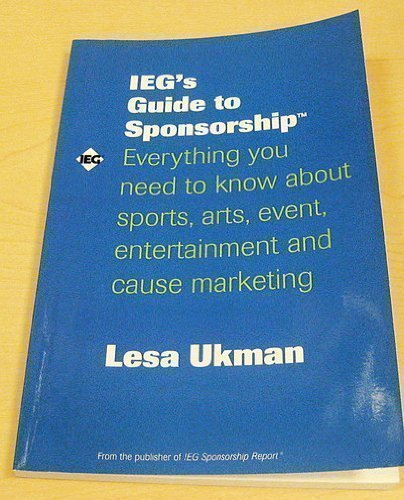 IEG's Guide to Sponsorship: Everything you need to know about sports, arts, event, entertainment and cause marketing. -- Ukman