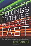 The Future Belongs to Those Who are Fast: The Best of the Insight from JimCarroll.com [Paperback] [2012] (Author) Jim Carroll