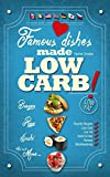 Famous Dishes Made LOW-CARB!: Your Favorite Low-Fat Low-Carb Cooking Recipes, Quick & Easy (Low-Fat Low-Carb Cooking Recipe Book Book 1)