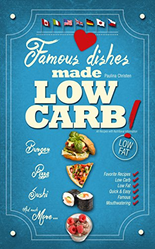 Famous Dishes Made LOW-CARB!: Your Favorite Low-Fat Low-Carb Cooking Recipes, Quick & Easy (Low-Fat Low-Carb Cooking Recipe Book Book 1) by Paulina Christen, K. Barrington