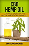 CBD Hemp Oil: A Natural Alternative For Disease Treatment And Pain Relief (Natural Wellnes Book 2)