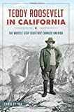 Teddy Roosevelt in California: