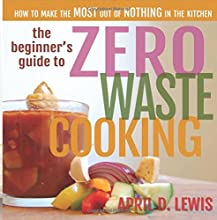 The Beginner39s Guide to Zero Waste Cooking How to Make the MOST out of NOTHING in the Kitchen