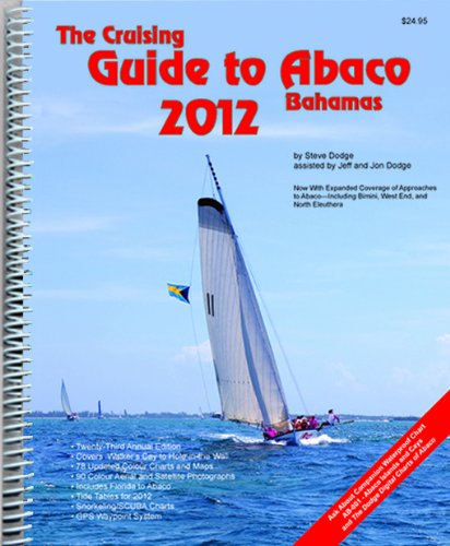 The Cruising Guide to Abaco, Bahamas: 2012