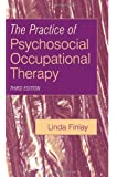 The Practice of Psychosocial Occupational Therapy 3e (Mental Health Nursing & the Community)