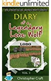 Minecraft :: Diary Of A Minecraft Lone Wolf Vol.1: Lobo (Legendary Lone Wolf Series)
