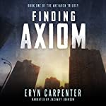 Finding Axiom: The Antiarch Trilogy, Volume 1 | Eryn Carpenter