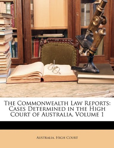 The Commonwealth Law Reports: Cases Determined in the High Court of Australia, Volume 1