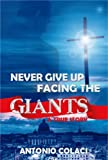 NEVER GIVE UP FACING THE GIANTS,  A True Story about Miracles and the Power of God