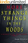 MORE STRANGE THINGS IN THE WOODS (A c...