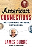 American Connections: The Founding Fathers. Networked. (0743282264) by Burke, James