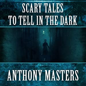 Scary Tales to Tell in the Dark | [Anthony Masters]