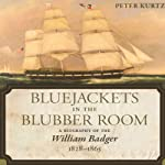 Bluejackets in the Blubber Room: A Biography of the William Badger, 1828-1865 | Peter Kurtz