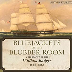 Bluejackets in the Blubber Room: A Biography of the William Badger, 1828-1865 | [Peter Kurtz]