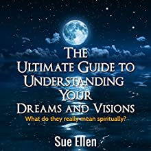 The Ultimate Guide to Understanding Your Dreams and Visions: What Do They Really Mean Spiritually? (       UNABRIDGED) by Sue Ellen Narrated by David Mansfield