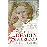 The Deadly Sisterhood: A story of Women, Power and Intrigue in the Italian Renaissanceby Leonie Frieda