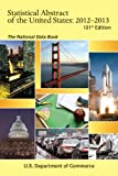 img - for Statistical Abstract of the United States 2012-2013: The National Data Book (One hundred thirty-first edition) (Statistical Abstract United States (Paper/Skyhorse)) book / textbook / text book
