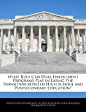 img - for What Role Can Dual Enrollment Programs Play in Easing the Transition between High School and Postsecondary Education? book / textbook / text book