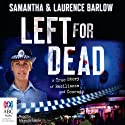 Left for Dead: A True Story of Resilience and Courage Audiobook by Laurence Barlow, Samantha Barlow Narrated by Miranda Nation