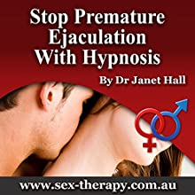Stop Premature Ejaculation  by Janet Mary Hall Narrated by Janet Mary Hall