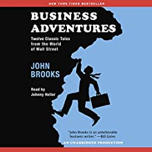 Business Adventures: Twelve Classic Tales from the World of Wall Street (       UNABRIDGED) by John Brooks Narrated by Johnny Heller