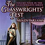 The Glasswrights' Test: Glasswrights, Book 4 (       UNABRIDGED) by Mindy L. Klasky Narrated by Julia Farhat