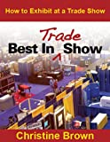 Best in Trade Show: How to Exhibit at a Trade Show