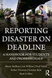 Reporting Disaster on Deadline: A Handbook for Students and Professionals [Paperback] [2012] 1 Ed. Lee Wilkins, Martha Steffens, Esther Thorson, Greeley Kyle, Kent Collins, Fred Vultee