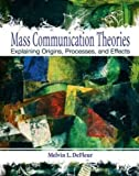 img - for Mass Communication Theories: Explaining Origins, Processes, and Effects by DeFleur, Melvin L., DeFleur, Margaret H. (2009) Paperback book / textbook / text book