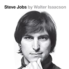 Steve Jobs: The Exclusive Biography (       UNABRIDGED) by Walter Isaacson Narrated by Dylan Baker, Walter Isaacson