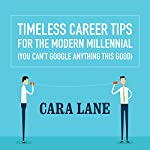 Timeless Career Tips for the Modern Millennial: (You Can't Google Anything This Good) | Cara Lane